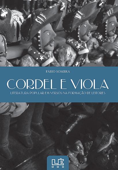 Cordel e viola - Literatura popular em versos na formação de leitores